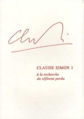 Ralph Sarkonak - Claude Simon - Tome 1, A la recherche du référent perdu.