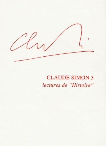 "Ralph Sarkonak - Claude Simon - Tome 3, Lectures de ""Histoire""."