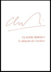 Ralph Sarkonak - Claude Simon - Tome 4, Le (dé)goût de l'archive.