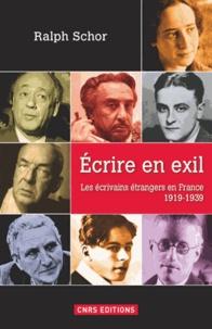 Ralph Schor - Ecrire en exil - Les écrivains étrangers en France 1919-1939.