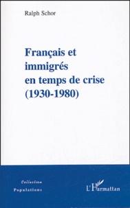 Ralph Schor - Français et immigrés en temps de crise - (1930-1980).