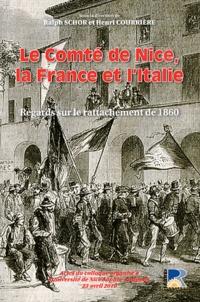 Ralph Schor et Henri Courrière - Le comté de Nice, la France et l'Italie - Regards sur le rattachement de 1860.