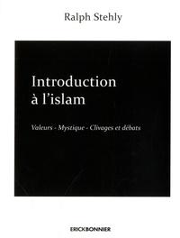 Ralph Stehly - Introduction à l'Islam - Tome 2, Valeurs - Mystiques - Clivages et débats.