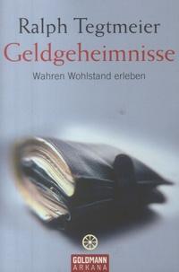 Ralph Tegtmeier - Geldgeheimnisse - Wahren Wohlstand erleben.