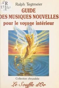 Ralph Tegtmeier - Guide des musiques nouvelles pour le voyage intérieur - Les sons cosmiques au service de la relaxation et de la méditation.