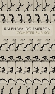Ralph Waldo Emerson - Compter sur soi - Self-reliance.