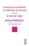 Ralph Waldo Emerson - Discours aux étudiants en théologie de Harvard suivi de Le dernier repas.