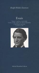 Ralph Waldo Emerson - Essais - Nature ; L'Ame suprême ; Cercles ; La Confiance en soi ; Le Transcendantaliste ; L'Intellectuel américain ; L'Art ; Le Poète.