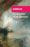 Ralph Waldo Emerson - La destinée et les illusions - Deux essais tirés de La conduite de la vie.