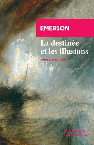 La destinée et les illusions. Deux essais tirés de La conduite de la vie
