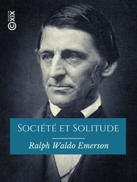 Ralph Waldo Emerson et Marie Dugard - Société et Solitude.