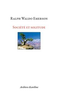 Ralph Waldo Emerson - Société et Solitude.