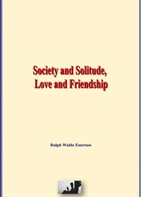 Amazon téléchargements ebook gratuits pour ipad Society and Solitude, Love and Friendship (French Edition) par Ralph Waldo Emerson CHM