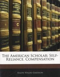 Ralph Waldo Emerson - The American Scholar : Self-Reliance - Compensation.