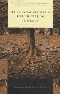 Ralph Waldo Emerson - The essential writings of Ralph Waldo Emerson.