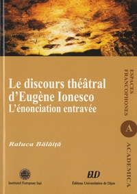 Raluca Balaita - Le discours théâtral d'Eugène Ionesco - L'énonciation entravée.