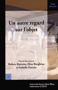 Raluca Batranu et Elisa Borghino - Un autre regard sur l'objet.