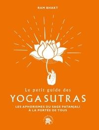 Ram Bhakt - Le petit guide des Yoga Sutras - Les aphorismes du sage Patanjali à la portée de tous.