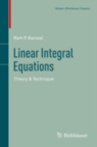 Ram P. Kanwal - Linear Integral Equations - Theory & Technique.