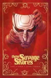 Ram V. et Sumit Kumar - These Savage Shores.