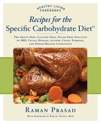 Raman Prasad - Recipes for the Specific Carbohydrate Diet - The Grain-free, Lactose-free, Sugar-free Solution to IBD, Celiac Disease, Autism, Cystic Fibrosis, and Other Health Conditions.