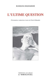 Ramana Maharshi - L'ultime question - Questions-réponses, instructions spirituelles, anecdotes.
