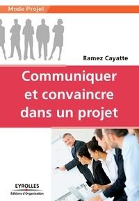 Ramez Cayatte - Communiquer et convaincre dans un projet.
