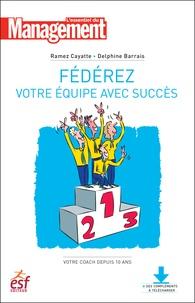 Ramez Cayatte et Delphine Barrais - Fédérez votre équipe avec succès.