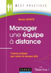 Ramez Cayatte - Manager une équipe à distance - 8 bonnes pratiques pour relever de nouveaux défis.