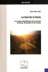 Rami Abou Diab - Le Sud de la Syrie - Les enjeux géopolitiques des provinces de Deraa, de Quneitra et de Sweida.