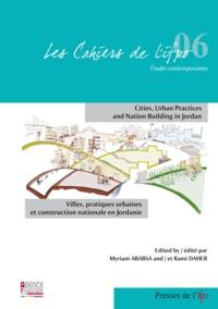 Rami Farouk Daher et Myriam Ababsa - Cahiers de l'Ifpo  : Villes, pratiques urbaines et construction nationale en Jordanie.