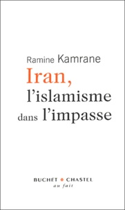 Ramine Kamrane - Iran, l'islamisme dans l'impasse.