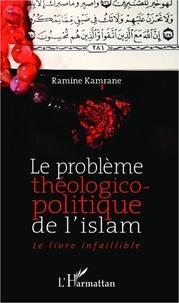 Ramine Kamrane - Le problème théologico-politique de l'Islam - Le livre infaillible.