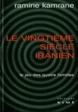 Ramine Kamrane - Le vingtième siècle iranien - Le jeu des quatre familles.