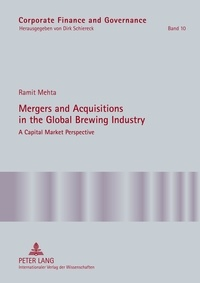 Ramit Mehta - Mergers and Acquisitions in the Global Brewing Industry - A Capital Market Perspective.