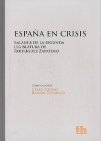 Ramon Cotarelo et Cesar Colino - España en crisis - Balance de la segunda legislatura de Rodriguez Zapatero.