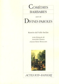 Ramon del Valle-Inclan et Armando Llamas - Comédies barbares - Suivi de Divines paroles.