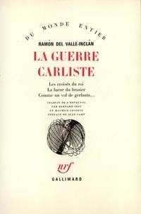 Ramon del Valle-Inclan - La guerre carliste - Les croisés du roi ; La lueur du brasier ; Comme un vol de gerfauts.