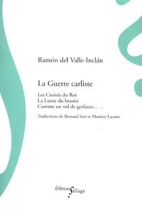 Ramon del Valle-Inclan - La Guerre carliste - Les Croisés du Roi ; La Lueur du brasier ; Comme un vol de gerfauts....