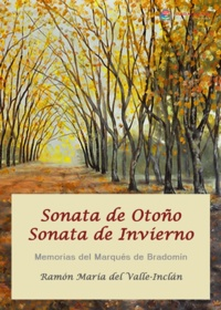 Ramon del Valle-Inclan - Sonata de Otoño - Sonata de Invierno - Memorias del Marqués de Bradomín.