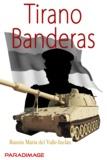 Ramon Maria Del Valle-Inclan - Tirano Banderas.