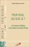 Ramon Martinez de Pison - Pour vous, qui suis-je ? - Le Credo de l'Eglise à la lumière de Jésus Christ.