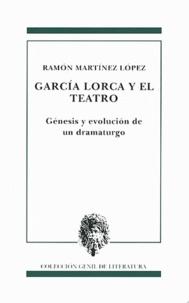 Ramon Martinez Lopez - Garcia Lorca y el teatro - Génesis y evolucion de un dramaturgo.