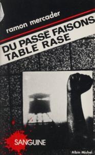 "Ramon Mercader - ""Du passé faisons table rase""."