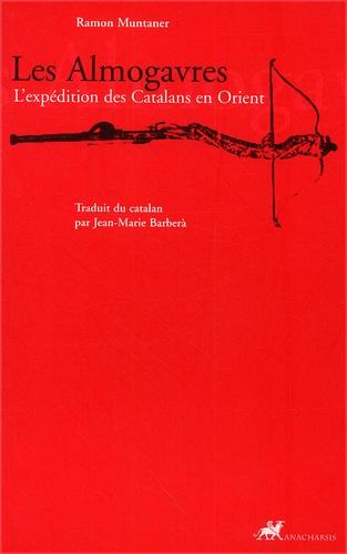 Les Almogavres. L'expédition des Catalans en Orient