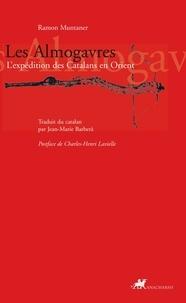Ramon Muntaner - Les Almogavres - L'expédition des Catalans en Orient.