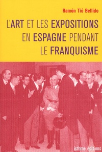 Ramon Tio Bellido - L'art et les expositions en Espagne pendant le Franquisme.