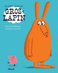 Ramona Badescu et Delphine Durand - La petite envie de Gros-Lapin.