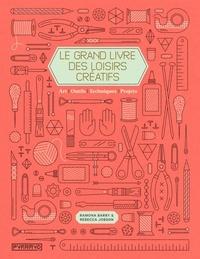 Ramona Barry et Rebecca Jobson - Le grand livre des loisirs créatifs.