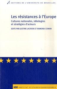 Ramona Coman et Justine Lacroix - Les résistances à l'Europe - Cultures nationales, idéologies et stratégies d'acteurs.